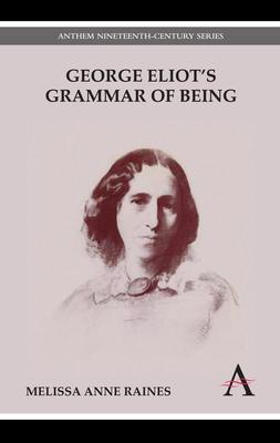 George Eliot's Grammar of Being - Raines, Melissa Anne