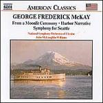 George Frederick McKay: From a Moonlit Ceremony; Harbor Narrative; Sympyhony for Seattle