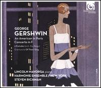 George Gershwin: An American in Paris; Concerto in F - Harmonie Ensemble New York; Lincoln Mayorga (piano); Steven Richman (conductor)