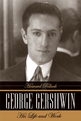 George Gershwin: His Life and Work - Pollack, Howard