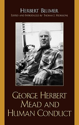 George Herbert Mead and Human Conduct - Blumer, Herbert, and Morrione, Thomas J (Editor)