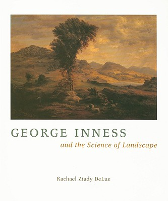 George Inness and the Science of Landscape - Delue, Rachael Z