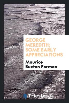 George Meredith; Some Early Appreciations - Forman, Maurice Buxton
