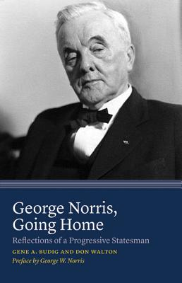 George Norris, Going Home: Reflections of a Progressive Statesman - Budig, Gene A, and Walton, Don, and Norris, George W (Preface by)