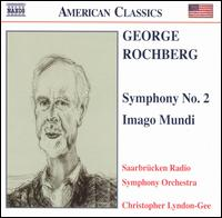George Rochberg: Symphony No. 2; Imago Mundi - Saarbrucken Radio Symphony Orchestra; Christopher Lyndon-Gee (conductor)