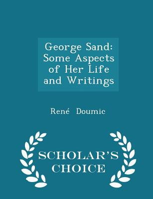 George Sand: Some Aspects of Her Life and Writings - Scholar's Choice Edition - Doumic, Rene