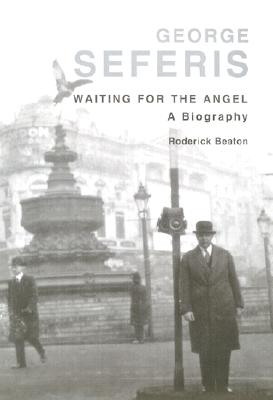 George Seferis: Waiting for the Angel: A Biography - Beaton, Roderick