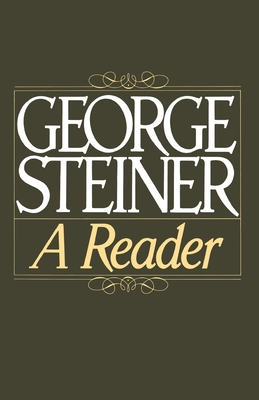 George Steiner: A Reader - Steiner, George, Mr.