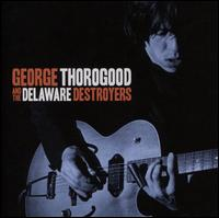 George Thorogood and the Delaware Destroyers - George Thorogood & the Destroyers