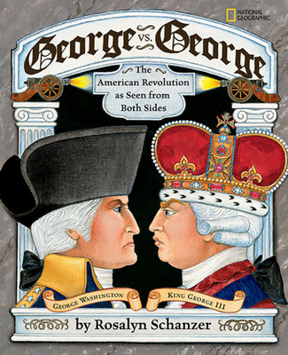George Vs. George: The American Revolution as Seen from Both Sides - Schanzer, Rosalyn