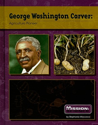 George Washington Carver: Agriculture Pioneer - Macceca, Stephanie