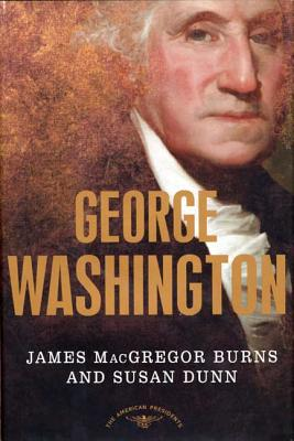 George Washington: The 1st President, 1789-1797 - Burns, James MacGregor, and Dunn, Susan, Ms., and Schlesinger, Arthur M (Editor)