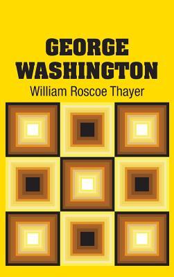 George Washington - Thayer, William Roscoe