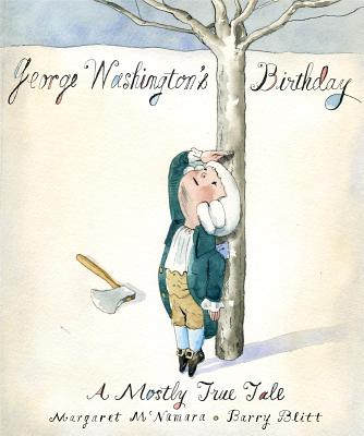 George Washington's Birthday: A Mostly True Tale - McNamara, Margaret