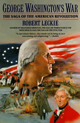 George Washington's War: The Saga of the American Revolution - Leckie, Robert