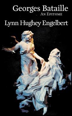 Georges Bataille: An Epitome - Hughey Engelbert, Lynn