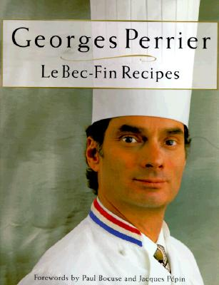 Georges Perrier Le Bec-Fin Recipes: American Populist - Perrier, George, and Green, Aliza