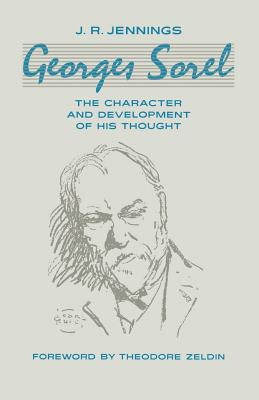 Georges Sorel: The Character and Development of His Thought - Jennings, J R