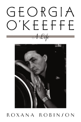Georgia O'Keeffe: A Life - Robinson, Roxana