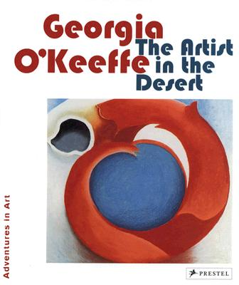 Georgia O'Keeffe: The Artist in the Desert - Benke, Britta (Text by)