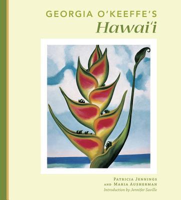 Georgia O'Keeffe's Hawai'i - Jennings, Patricia, and Ausherman, Maria, and Saville, Jennifer (Introduction by)