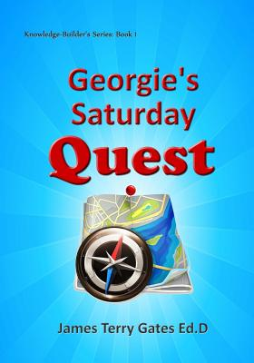 Georgie's Saturday Quest - Gates Ed D, James Terry