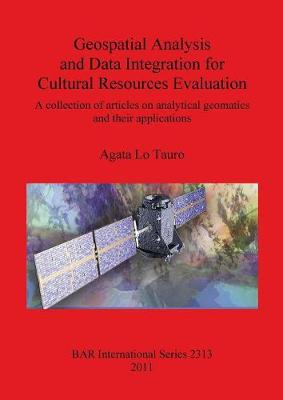 Geospatial Analysis and Data Integration for Cultural Resources Evaluation: A collection of articles on analytical geomatics  and their applications - Lo Tauro, Agata
