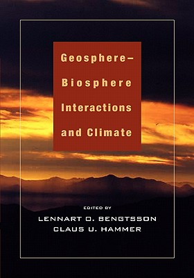 Geosphere-Biosphere Interactions and Climate - Bengtsson, Lennart O. (Editor), and Hammer, Claus U. (Editor)