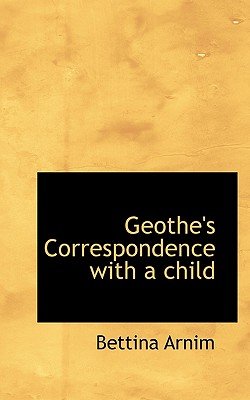 Geothe's Correspondence with a Child - Arnim, Bettina