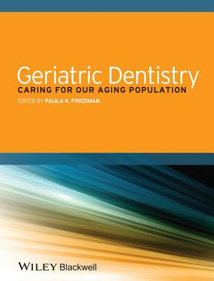 Geriatric Dentistry: Caring for Our Aging Population - Friedman, Paula K.