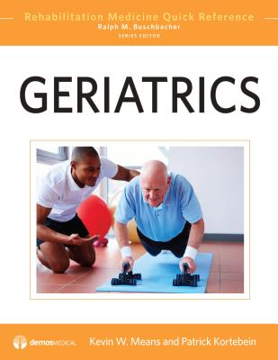 Geriatrics - Means, Kevin (Editor), and Kortebein, Patrick (Series edited by)