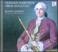 German Baroque Oboe Sonatas - Benoît Laurent (oboe); Lingua Franca; Benoît Laurent (conductor)