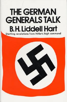 German Generals Talk - Liddell Hart, Basil Henry, Sir, and Hart, Basil H