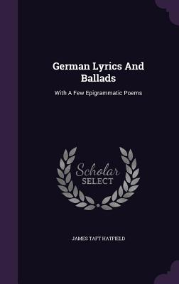 German Lyrics and Ballads: With a Few Epigrammatic Poems - Hatfield, James Taft