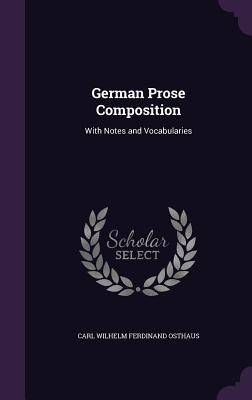 German Prose Composition: With Notes and Vocabularies - Osthaus, Carl Wilhelm Ferdinand