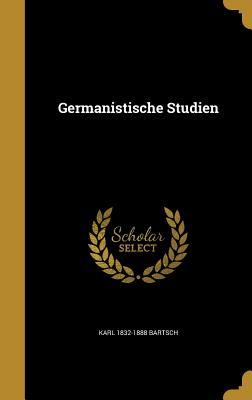 Germanistische Studien - Bartsch, Karl