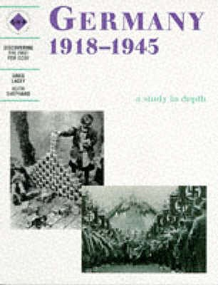 Germany 1918-1945: A depth study - Lacey, Greg, and Shephard, Keith, and Schools History Project