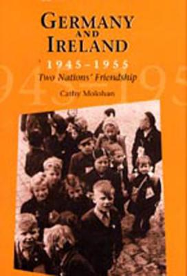 Germany and Ireland 1945 - 1955: Two Nations Friendship - Molohan, Cathy