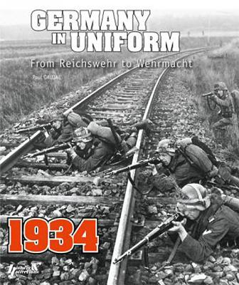 Germany in Uniform 1934: From Reichswehr to Wehrmacht - Gaujac, Paul
