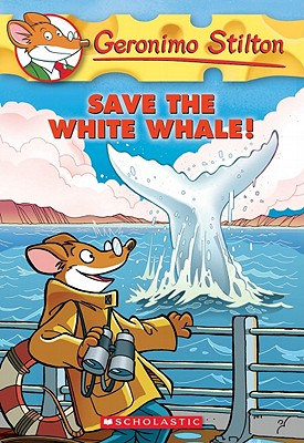 Geronimo Stilton #45: Save the White Whale! - Stilton, Geronimo