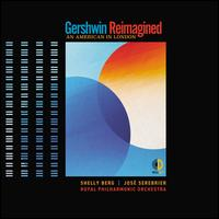 Gershwin Reimagined: An American in London - Shelly Berg/Jose Serebrier/Royal Philharmonic