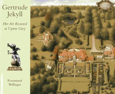 Gertrude Jekyll: Her Art Restored at Upton Grey - Wallinger, Rosamund