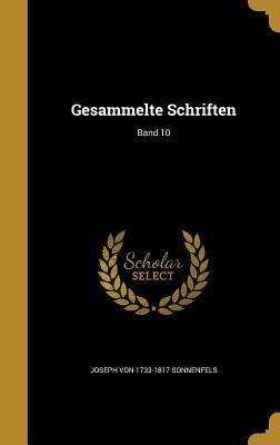 Gesammelte Schriften; Band 10 - Sonnenfels, Joseph Von 1733-1817