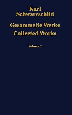 Gesammelte Werke / Collected Works: Volume 2 - Schwarzschild, Karl
