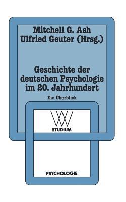 Geschichte Der Deutschen Psychologie Im 20. Jahrhundert: Ein Uberblick - Ash, Mitchell G, Professor (Editor), and Geuter, Ulfried (Editor)
