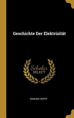 Geschichte Der Elektrizitat - Hoppe, Edmund