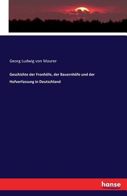 Geschichte Der Fronhofe, Der Bauernhofe Und Der Hofverfassung in Deutschland - Von Maurer, Georg Ludwig