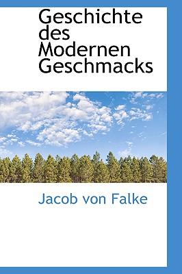 Geschichte Des Modernen Geschmacks - Falke, Jacob Von