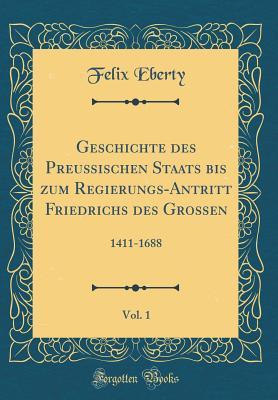Geschichte Des Preu?ischen Staats Bis Zum Regierungs-Antritt Friedrichs Des Gro?en, Vol. 2: 1688-1740 (Classic Reprint) - Eberty, Felix