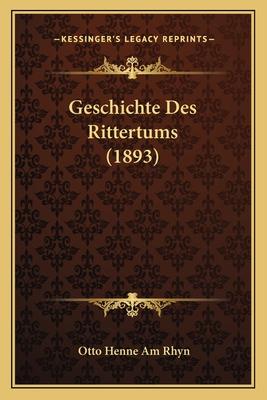 Geschichte Des Rittertums (1893) - Rhyn, Otto Henne Am